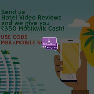 Mobikwik: ₹ 350 Cashback OFF on Video Review via HolidayIQ App